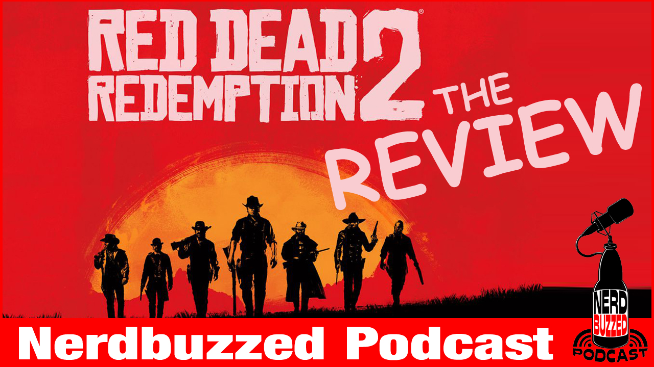 Red Dead Redemption 2 the official review : Nerdbuzzed podcast LIVE