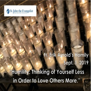 Humility: Thinking of Yourself Less in Order to Love Others More (Fr. Erik Arnold, 09/01/2019)