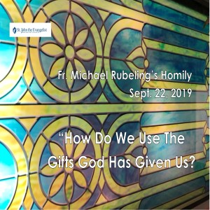 How Do We Use The Gifts God Has Given Us? (Fr. Michael Rubeling, 09/22/2019)