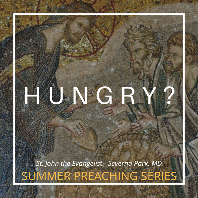 Hungry? - Part 4 (Fr. Jim Proffitt, 8/19/2018)