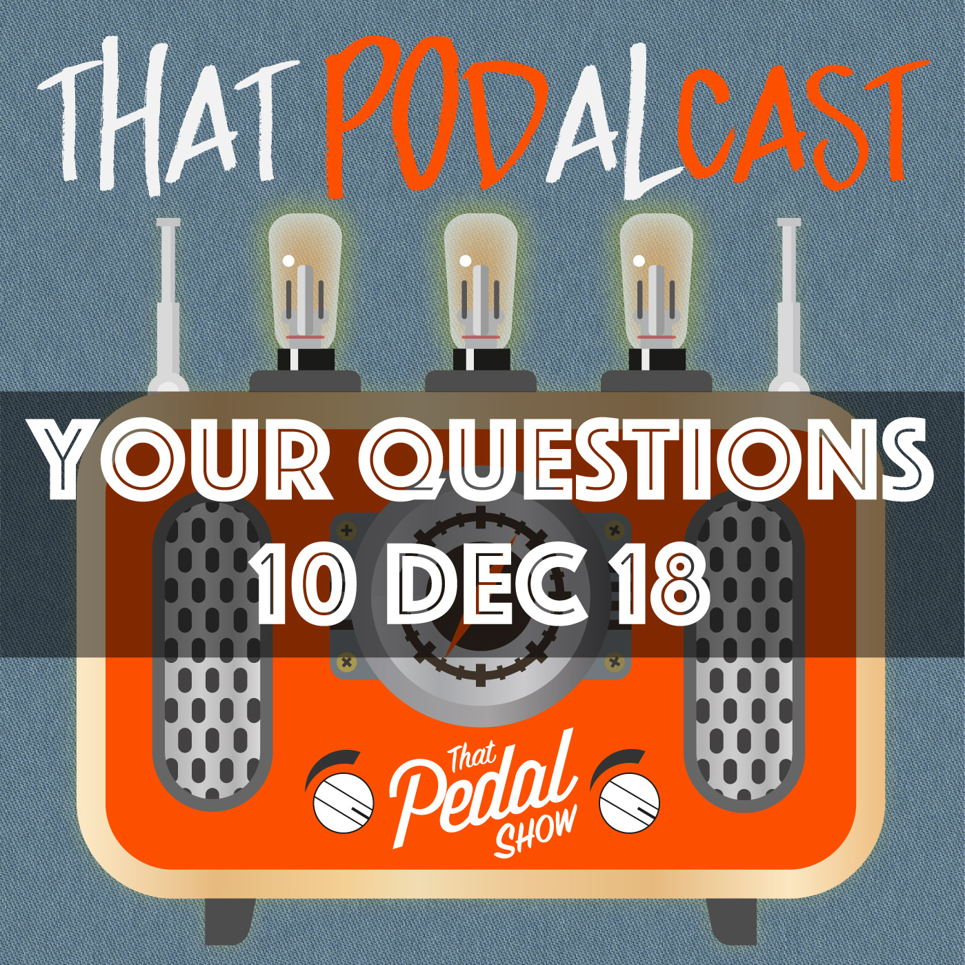 Viewer Comments & Questions: 10 December 2018 – That Pedal Show