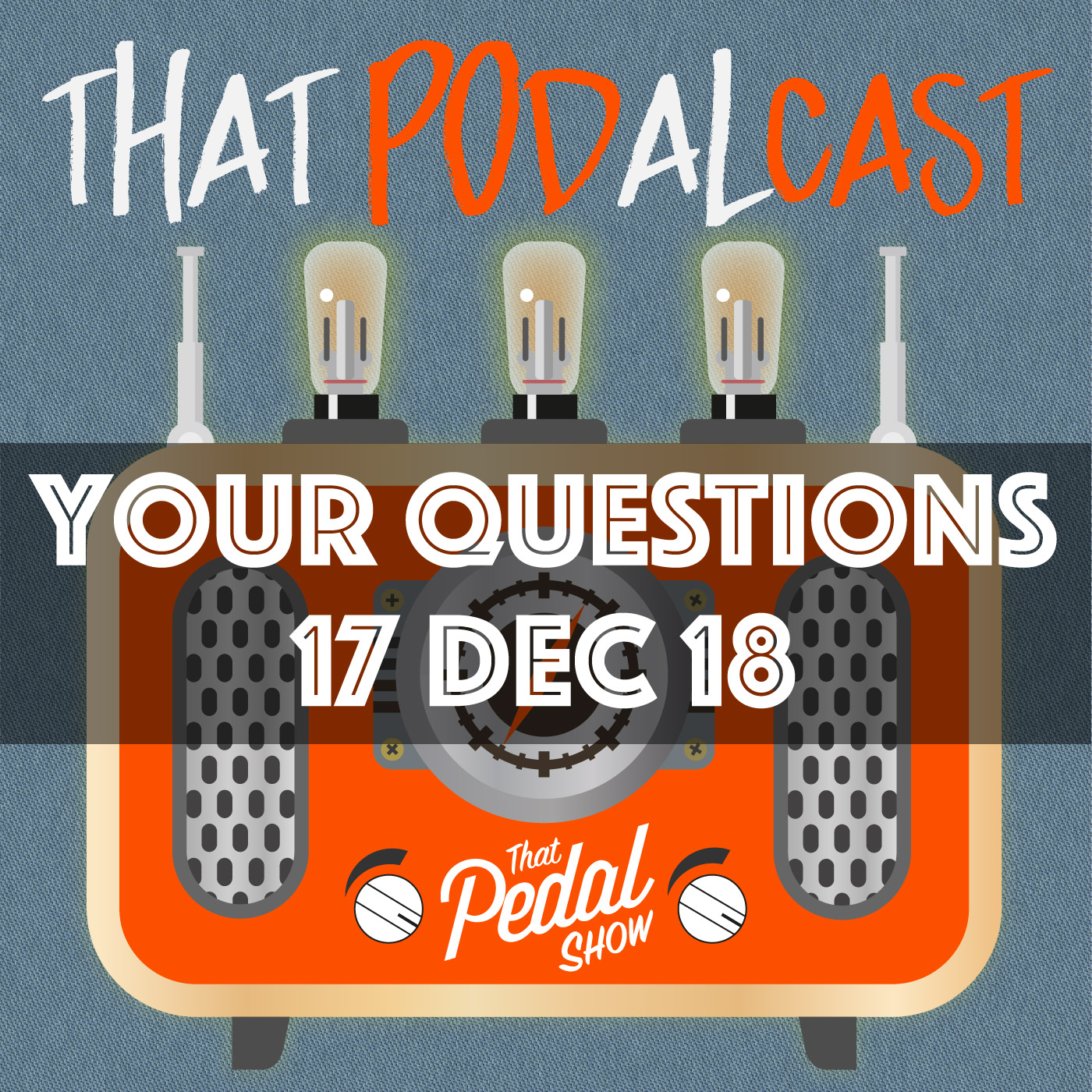 Viewer Comments & Questions: 17 December 2018 – That Pedal Show