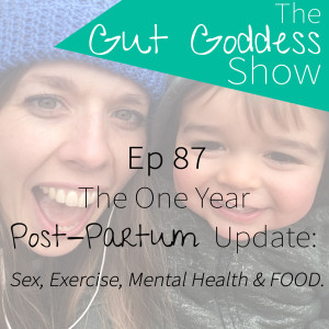 Ep 87: The One Year Post Partum Update: Sex, Exercise, Mental Health & Food