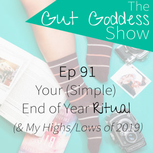 Ep 91: Your {Simple} End of Year Ritual & My Highs/Lows of 2019!