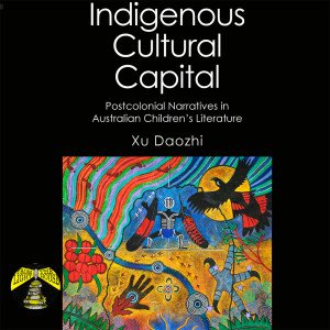 Interview with Xu Daozhi on Indigenous Cultural Capital: Postcolonial Narratives in Australian Children's Literature