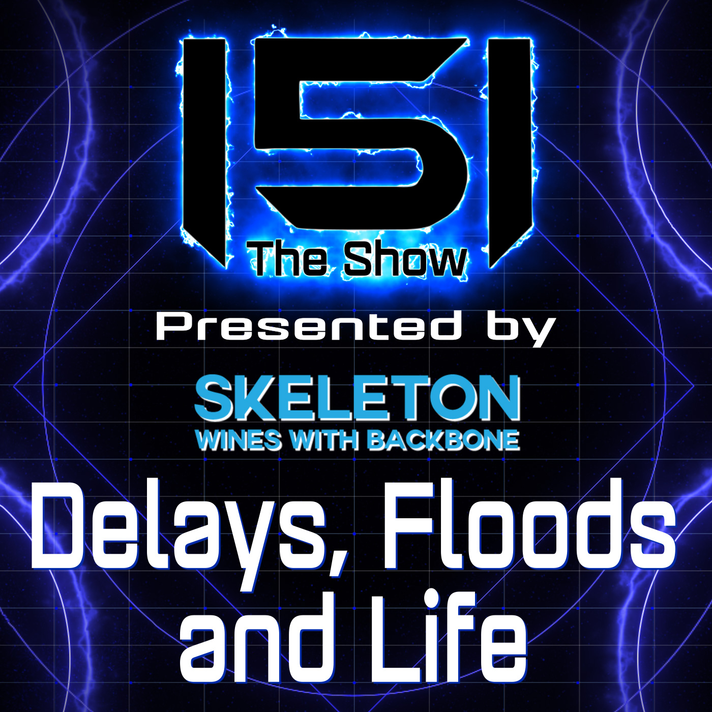 151 - Delays, Floods and Life