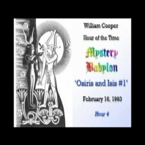 Bill Cooper. Mystery Babylon 4 : Osiris and Isis. Hour Of The Time