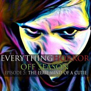 Off Season: Episode 5 - The Eerie Mind of a Cutie