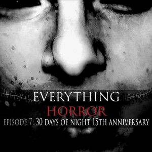 S1: Episode 7: 30 Days of Night 15th Anniversary