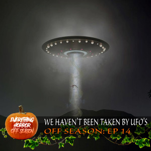 Off Season: Episode 14 - We Haven't Been Taken By UFO's