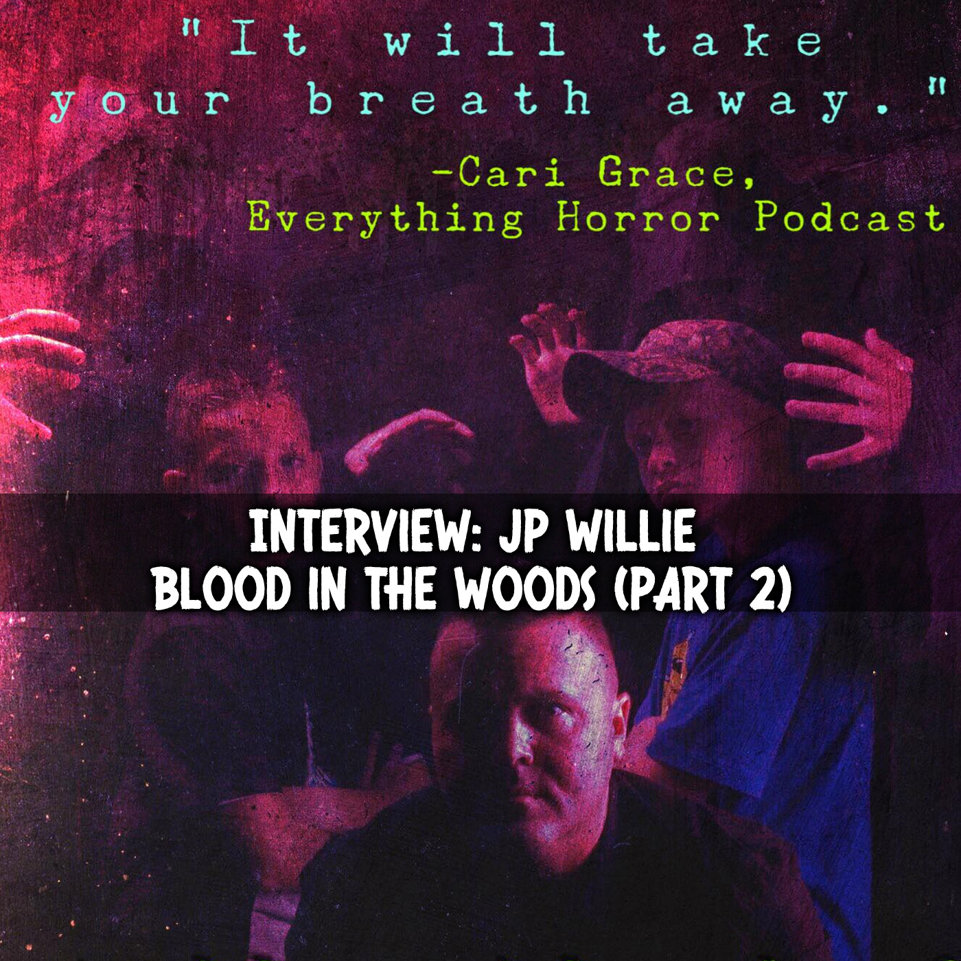 Interview: JP Willie | Blood In the Woods Part 2