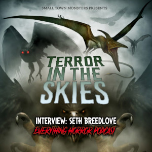Interview: Seth Breedlove | Small Town Monsters Presents: Terror In the Skies