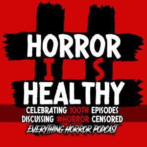 Special: Celebrating 100th Episodes | Horror Is Healthy