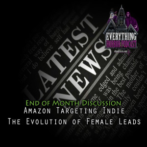 End of Month Discussion: Amazon Targeting Indie Films | The Evolution of Female Leads
