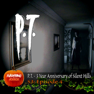 S3: Ep 4. P.T. - 3rd Anniversary of Silent Hills