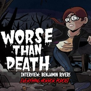 Interview: Benjamin Rivers | Worse Than Death