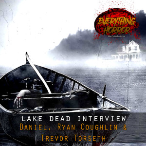 Interview: Lake Dead with Daniel P Coughlin, Ryan Coughlin and Trevor Torseth