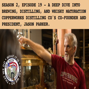Season 2, Ep 19 - Deep dive into brewing, distilling, and maturation with Jason Parker of Copperworks Distilling Co