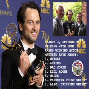 Season 3, Ep 8 -- Emmy Award Winning Actor Matthew Rhys and the drinking with him thereof