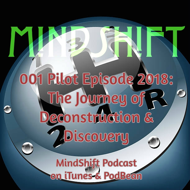 001: MindShift Pilot Episode 2018: The Journey of Deconstruction & Discovery