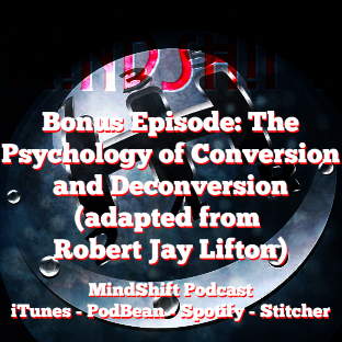 Bonus Episode: The Psychology of Conversion and Deconversion (adapted from Robert Jay Lifton)