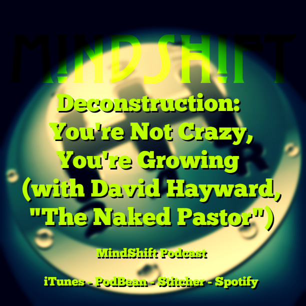 """Deconstruction: You're Not Crazy, You're Growing! (with David Hayward, """"The Naked Pastor"""")"""