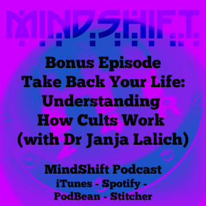 Bonus Episode - Take Back Your Life:Understanding How Cults Work (with Dr Janja Lalich)