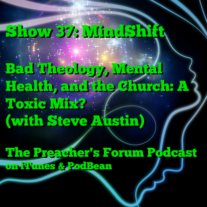 Show 37: MindShift: Bad Theology, Mental Health, and the Church: A Toxic Mix? (with Steve Austin)