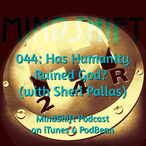 044: Has Humanity Ruined God? (with Sheri Pallas)