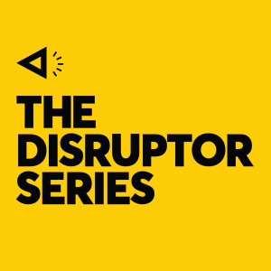 Disruptor Series Podcast Special: LIVE with the