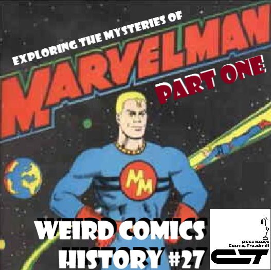 Weird Comics History, ep. 27 - Exploring the Mysteries of Marvelman, Part One