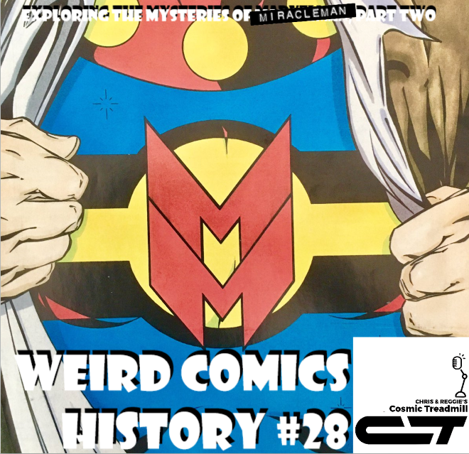 Weird Comics History, ep 28 - Exploring the Mysteries of Marvelman… Miracleman, Part Two