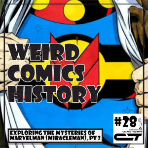 Weird Comics History, Episode 28 - Exploring the Mysteries of Marvelman... Miracleman, Part Two
