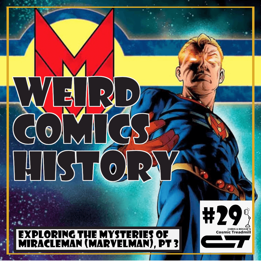 Weird Comics History, ep. 29 - Exploring the Mysteries of Miracleman (Marvelman), Part Three