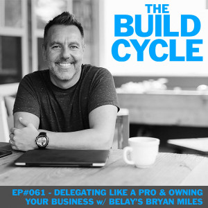 Ep #061 - How to Delegate Like a Pro with Belay Solutions' Bryan Miles
