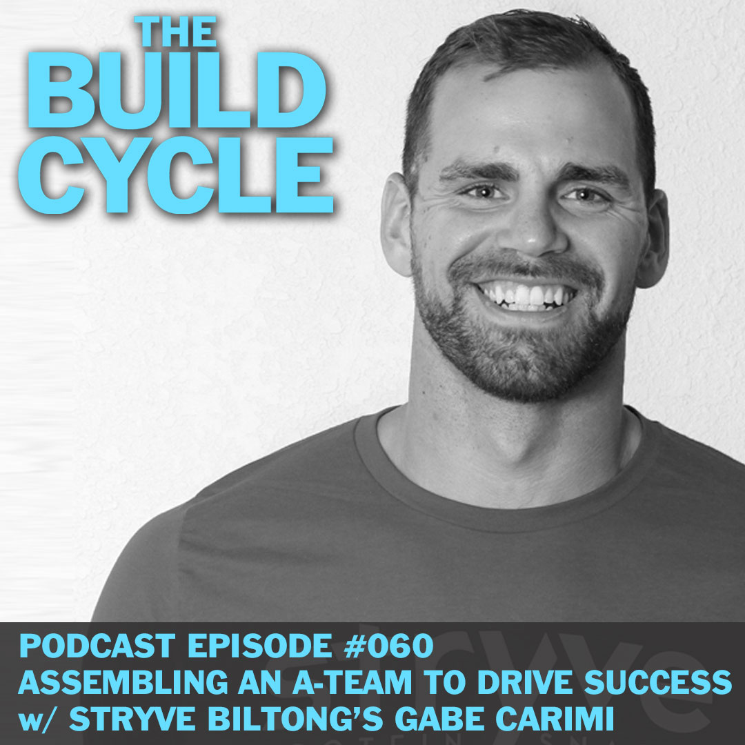 Ep #060 - How to Assemble an A-Team w/ Stryve Co-Founder Gabe Carimi