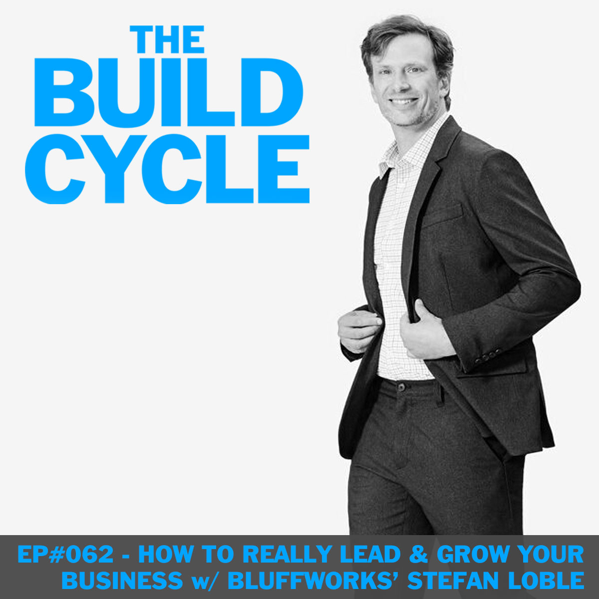 Ep #062 - How to Grow & Lead a Real Business w/ Bluffworks' Stefan Loble