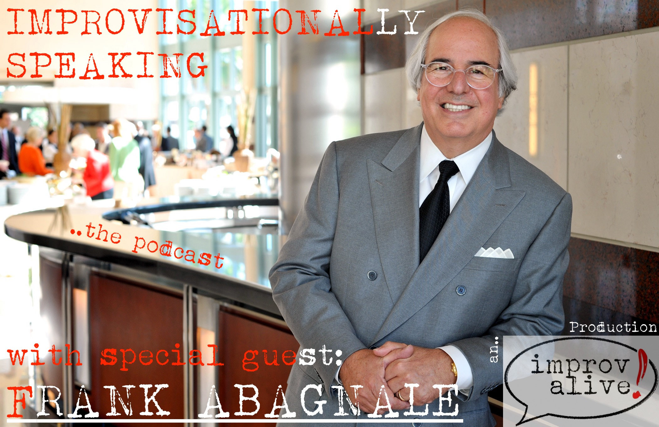 Improvisationally Speaking Episode 9 with Frank Abagnale, whose life inspired the movie and musical 'Catch Me If You Can'