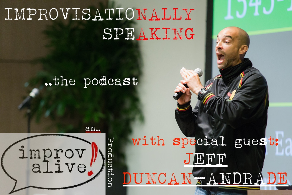 Improvisationally Speaking Episode 5 with special guest Jeff Duncan-Andrade