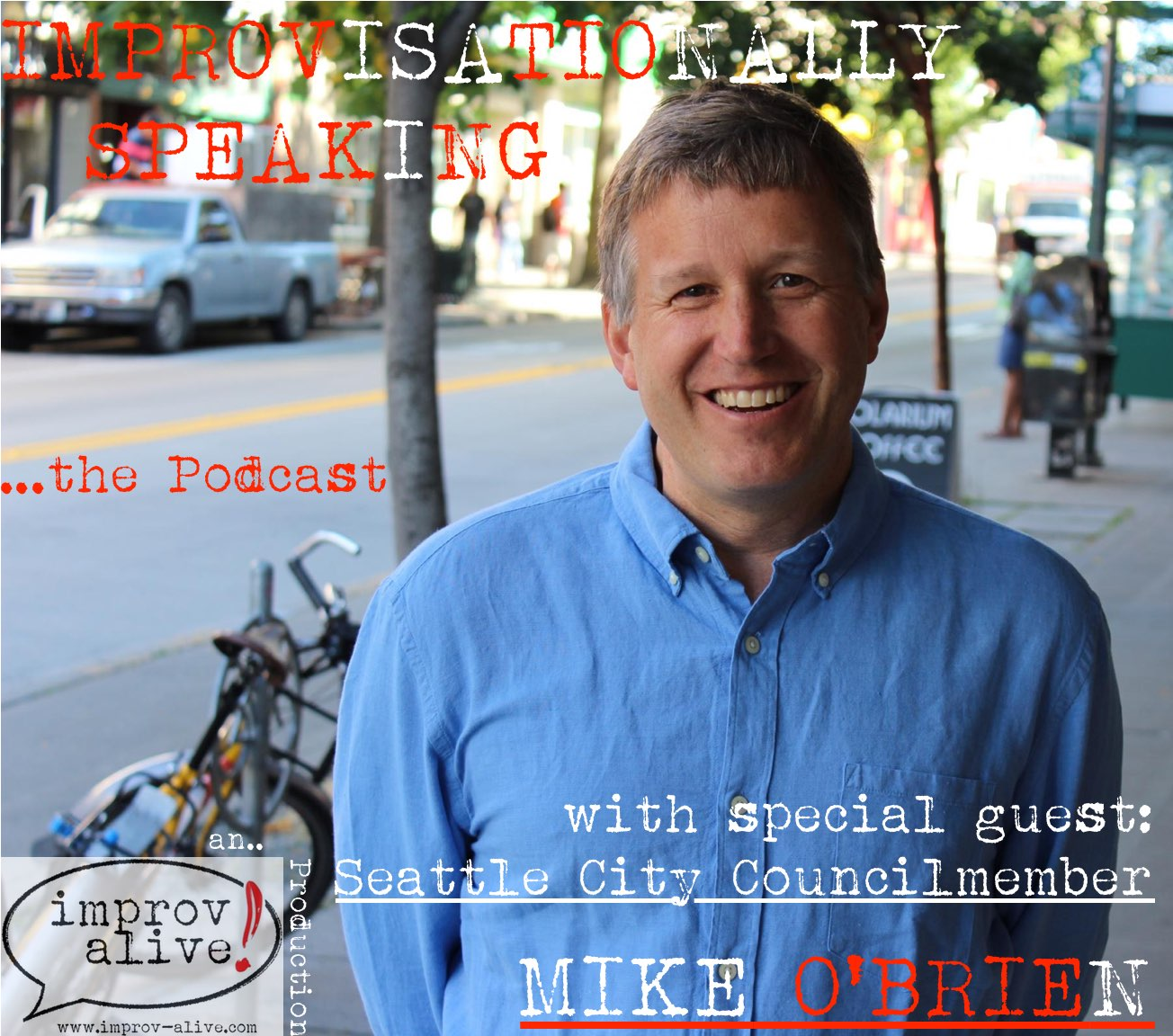Improvisationally Speaking the Podcast Episode 4 with guest Seattle City Councilmember Mike O'Brien