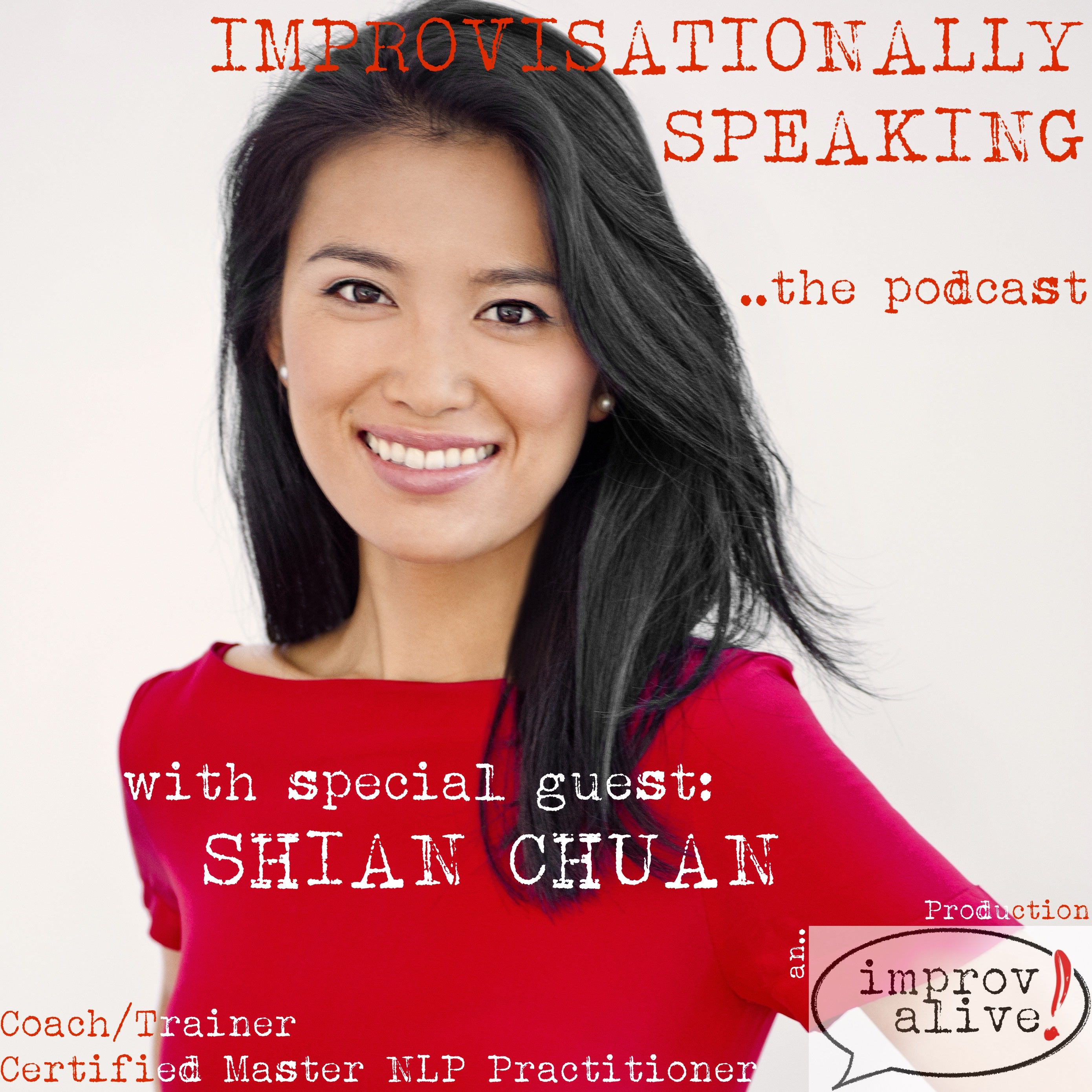 Improvisationally Speaking Episode 13 with Shian Chuan - Leadership Coach, Facilitator and Certified NLP Master Practitioner