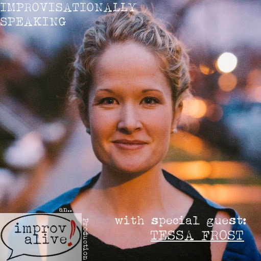 Improvisationally Speaking the Podcast Episode 3 with guest Tessa Frost