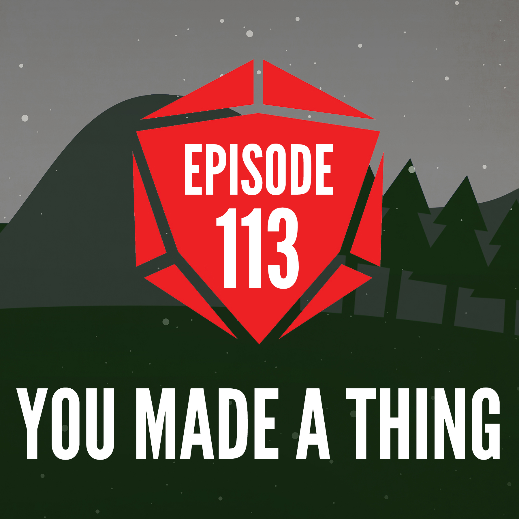 Episode 113: You Made A Thing