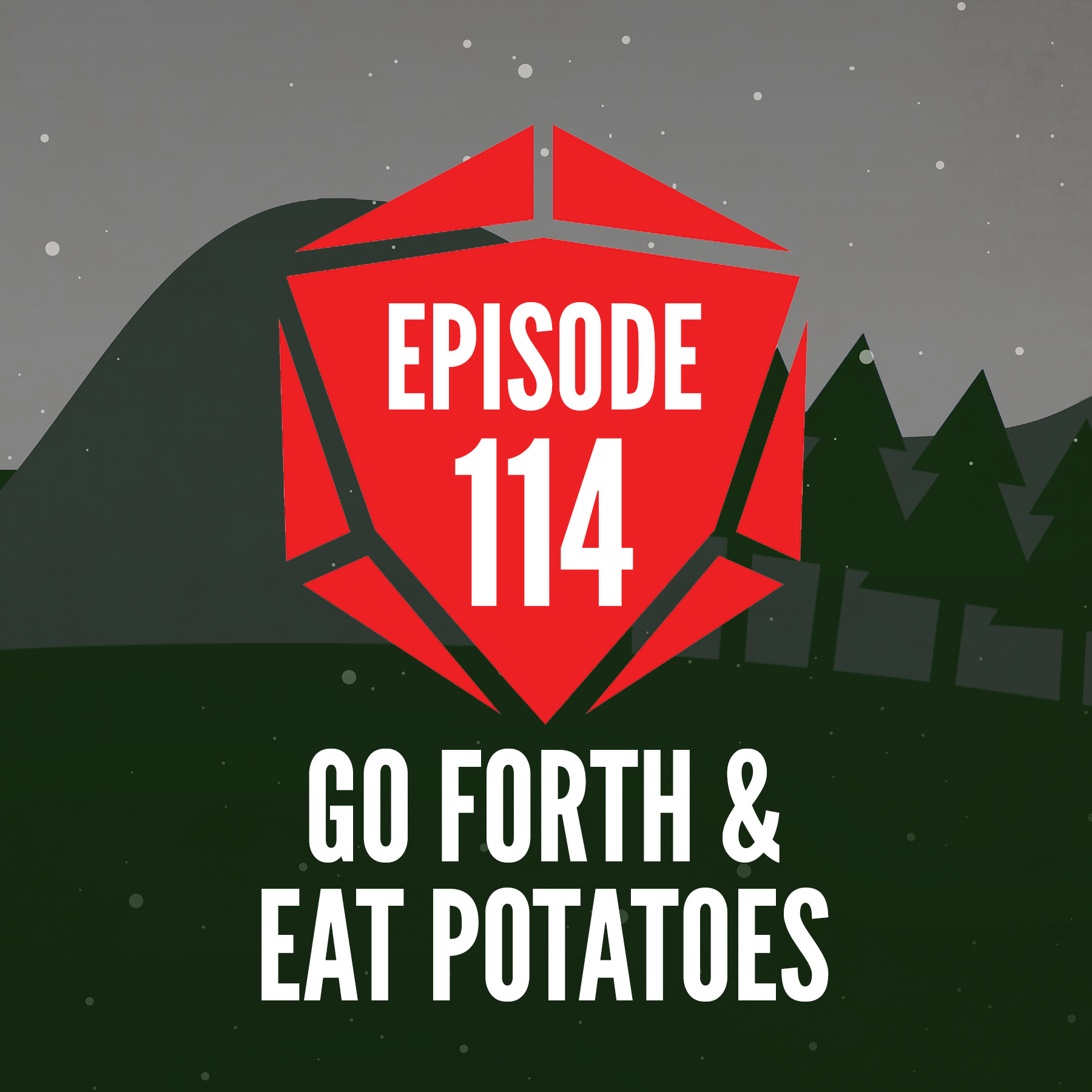 Episode 114: Go Forth & Eat Potatoes