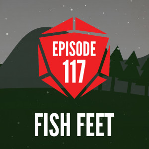 Episode 117: Fish Feet