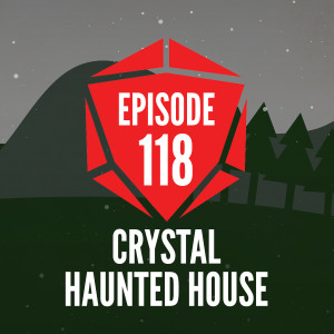Episode 118: Crystal Haunted House