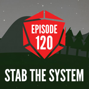 Episode 120: Stab the System