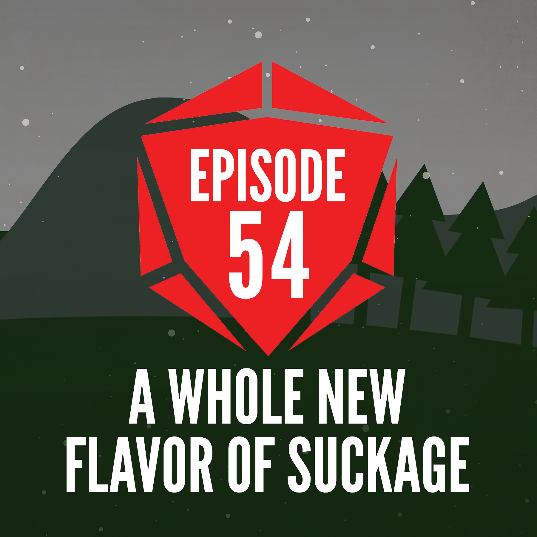 Episode 54: A Whole New Flavor of Suckage