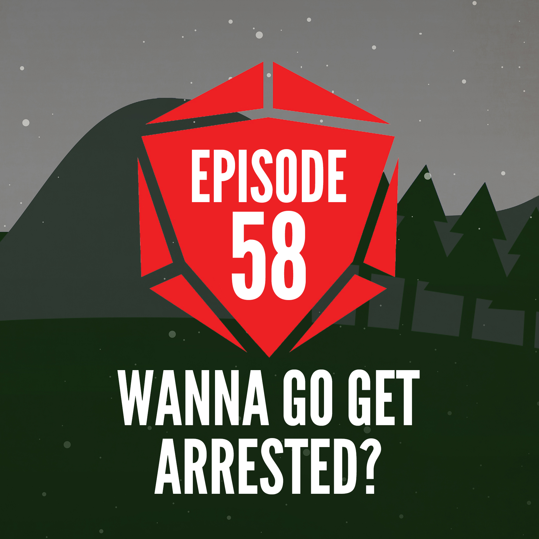 Episode 58: Wanna Go Get Arrested?