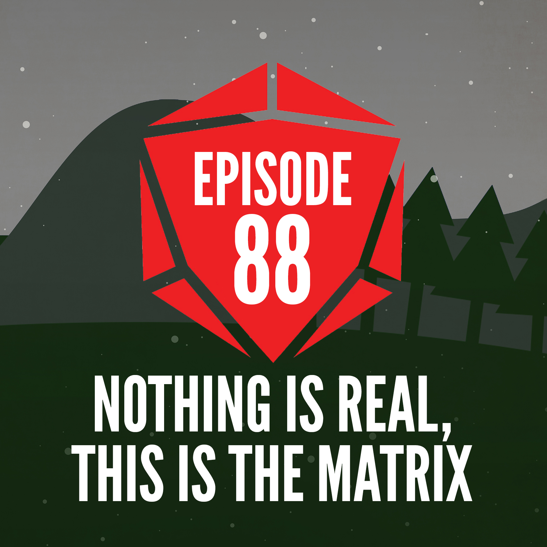 Episode 88: Nothing is Real, This is the Matrix